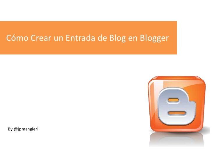 Cómo Crear un Entrada de Blog en BloggerBy @jpmangieri