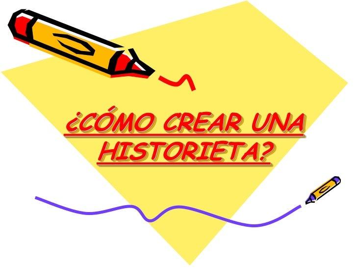 ¿CÓMO CREAR UNA HISTORIETA?<br />