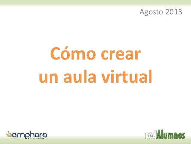 Cómo crear un aula virtual Agosto 2013