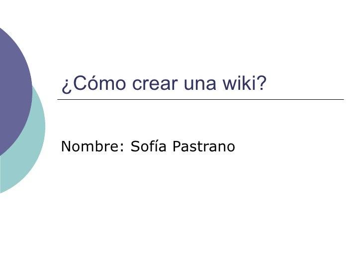 ¿Cómo crear una wiki? Nombre: Sofía Pastrano