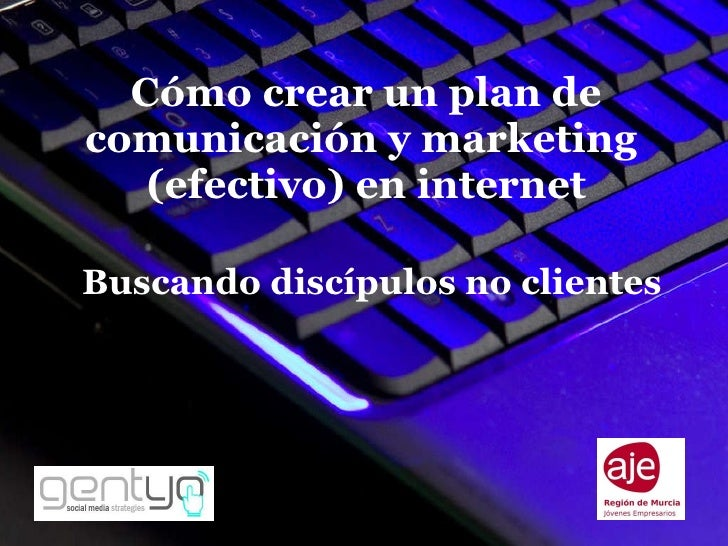 Cómo crear un plan de comunicación y marketing  (efectivo) en internet Buscando discípulos no clientes