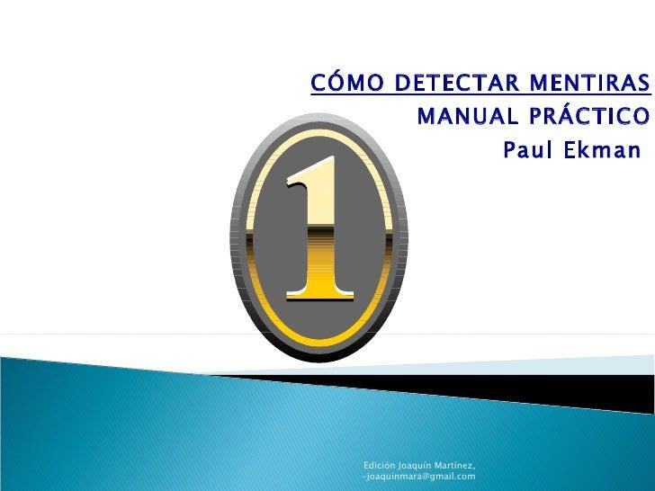 CÓMO DETECTAR MENTIRAS MANUAL PRÁCTICO Paul Ekman Edición Joaquín Martínez, -joaquinmara@gmail.com