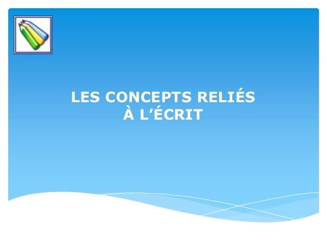 LES CONCEPTS RELIÉS À L'ÉCRIT