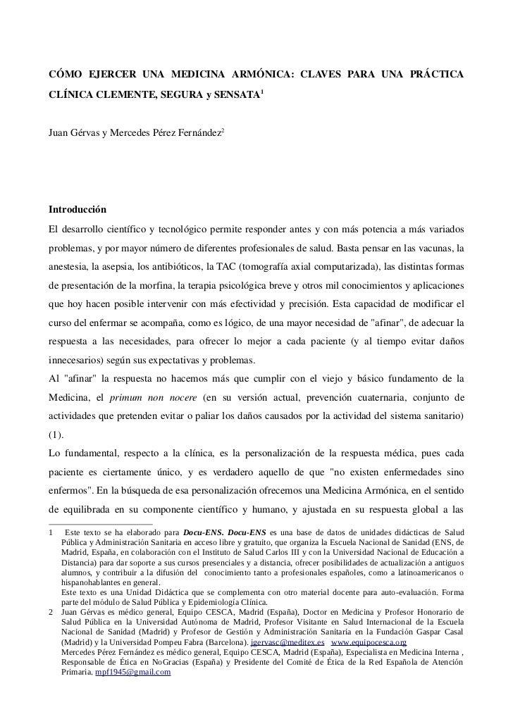 CÓMO EJERCER UNA MEDICINA ARMÓNICA: CLAVES PARA UNA PRÁCTICACLÍNICA CLEMENTE, SEGURA y SENSATA1Juan Gérvas y Mercedes Pére...
