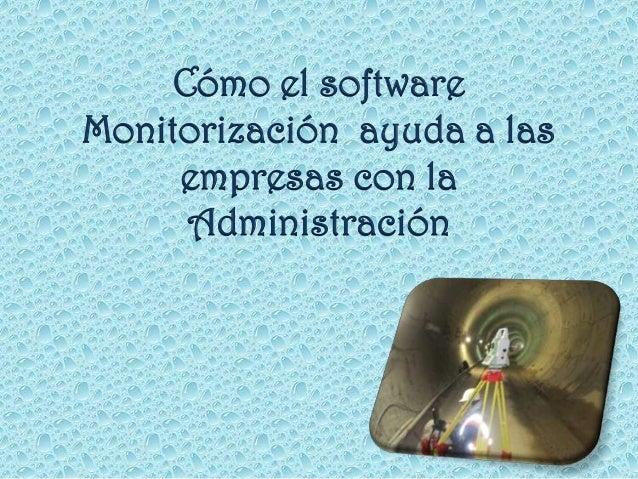 Cómo el software Monitorización ayuda a las empresas con la Administración