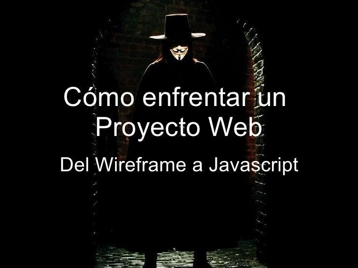 Cómo enfrentar un  Proyecto Web Del Wireframe a Javascript