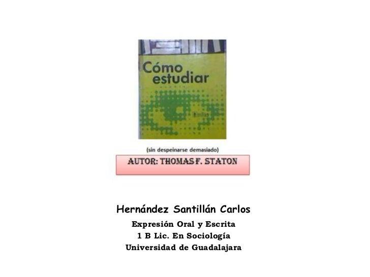 Hernández Santillán Carlos<br />Expresión Oral y Escrita<br />1 B Lic. En Sociología<br />Universidad de Guadalajara<br />