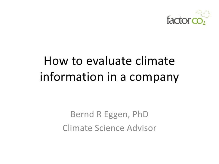 How to evaluate climateinformation in a company     Bernd R Eggen, PhD   Climate Science Advisor