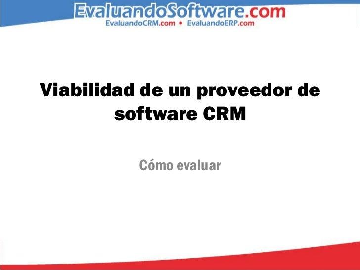 Viabilidad de un proveedor de        software CRM          Cómo evaluar