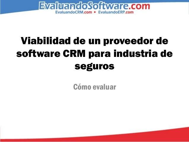Viabilidad de un proveedor desoftware CRM para industria de            seguros          Cómo evaluar