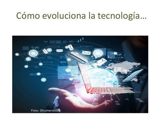 Cómo evoluciona la tecnología…
