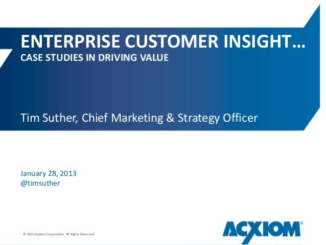 ENTERPRISE CUSTOMER INSIGHT…CASE STUDIES IN DRIVING VALUETim Suther, Chief Marketing & Strategy OfficerJanuary 28, 2013@ti...