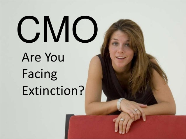 CMO - Are You Facing Extinction?