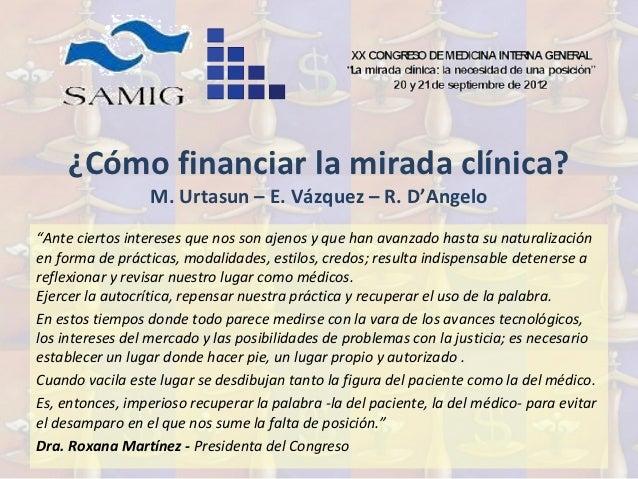 "¿Cómo financiar la mirada clínica?                  M. Urtasun – E. Vázquez – R. D'Angelo""Ante ciertos intereses que nos s..."