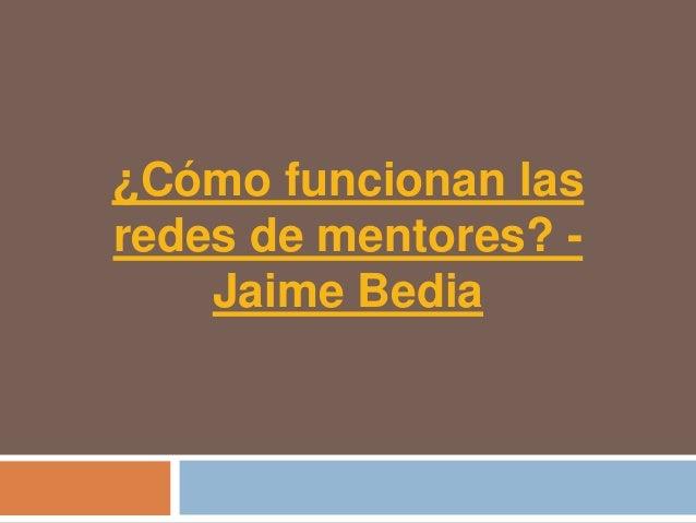 Cómo funcionan las redes de mentores - Jaime Bedia