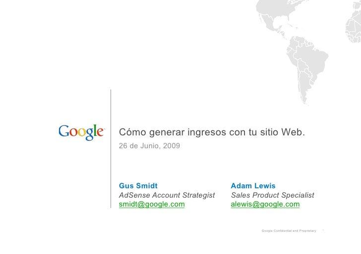 Cómo generar ingresos con tu sitio Web. 26 de Junio, 2009     Gus Smidt                    Adam Lewis AdSense Account Stra...