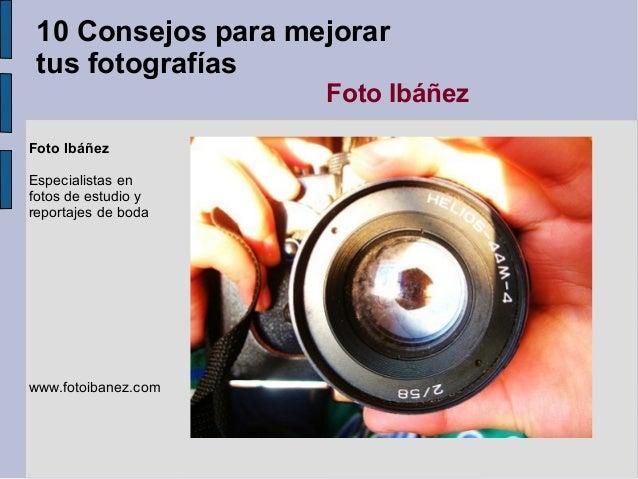 10 Consejos para mejorar tus fotografías                     Foto IbáñezFoto IbáñezEspecialistas enfotos de estudio yrepor...