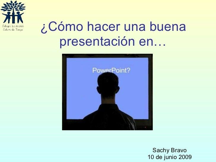 ¿Cómo hacer una buena presentación en… Sachy Bravo 10 de junio 2009