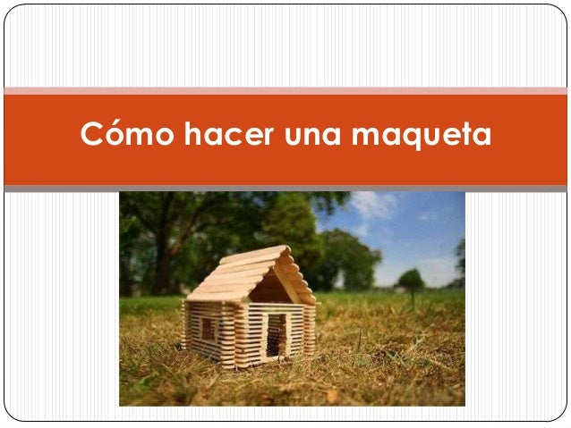 C mo hacer una maqueta for Como construir una casa de campo