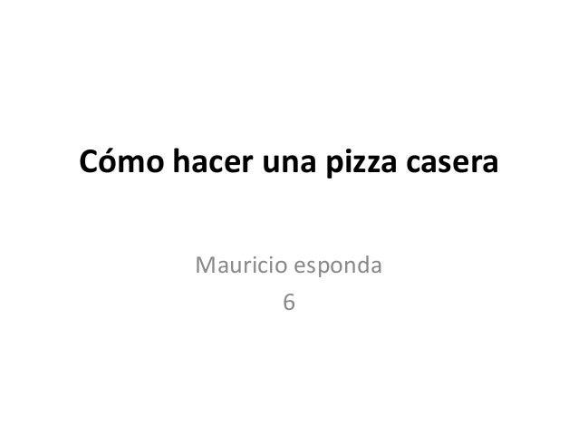 Cómo hacer una pizza casera       Mauricio esponda               6