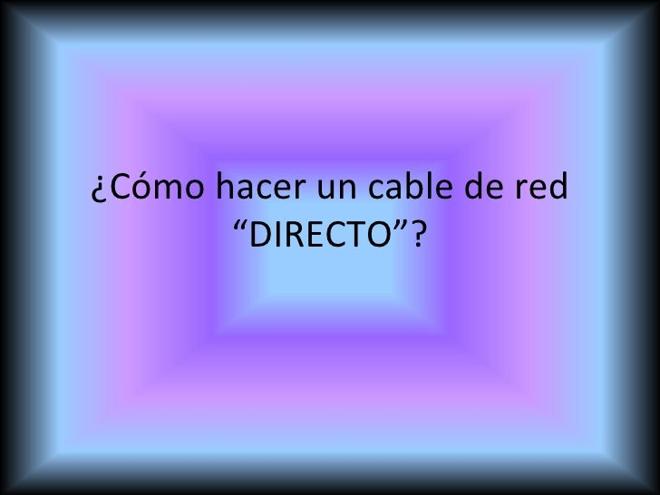 Cómo Hacer Un Cable De Red  D I R E C T O