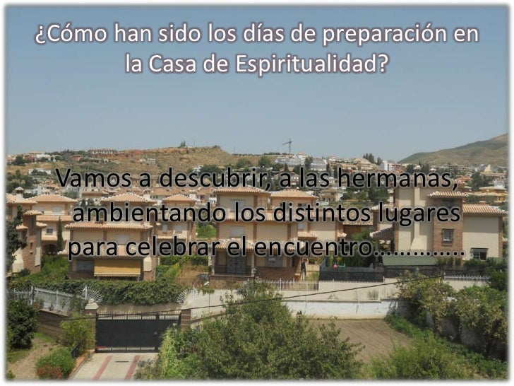 ¿Cómo han sido los días de preparación en la Casa de Espiritualidad?<br />Vamos a descubrir, a las hermanas, ambientando l...