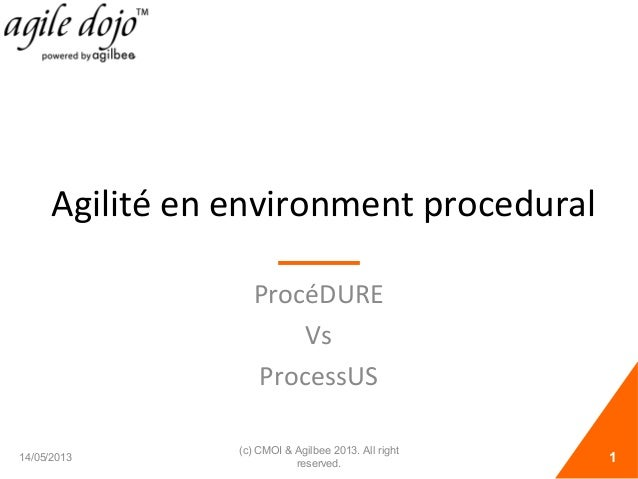 Agilité en environment proceduralProcéDUREVsProcessUS14/05/2013 1(c) CMOI & Agilbee 2013. All rightreserved.