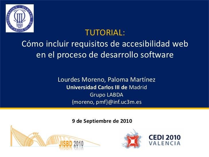 TUTORIAL:Cómo incluir requisitos de accesibilidad web   en el proceso de desarrollo software         Lourdes Moreno, Palom...