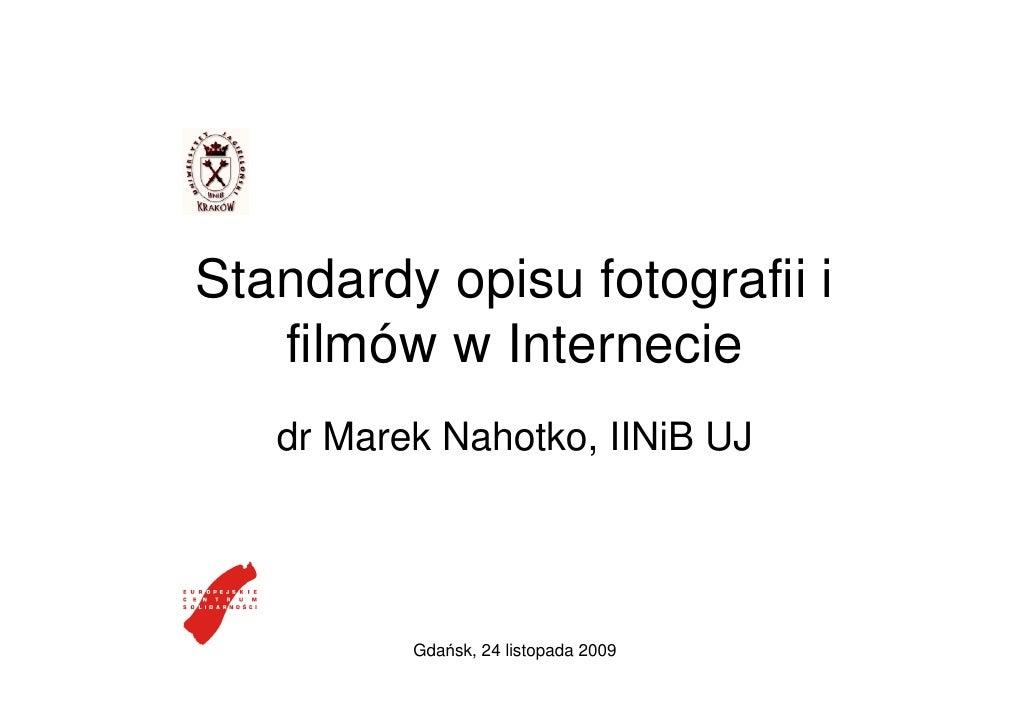 Standardy opisu fotografii i    filmów w Internecie    dr Marek Nahotko, IINiB UJ               Gdańsk, 24 listopada 2009