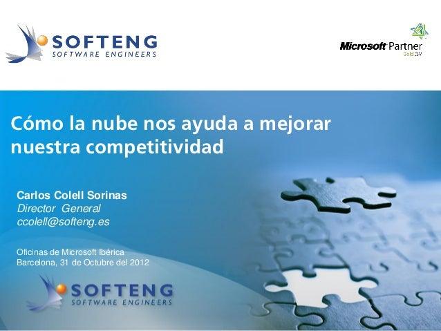 proyecto:Cómo la nube nos ayuda a mejorarnuestra competitividadCarlos Colell SorinasDirector Generalccolell@softeng.esOfic...