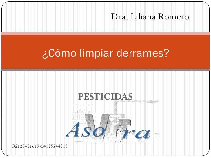 Dra. Liliana Romero            ¿Cómo limpiar derrames?                          PESTICIDASO2123451619-04125544313