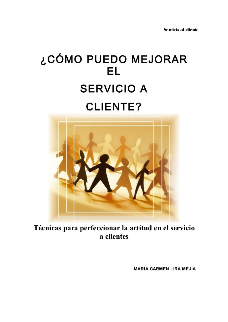 Servicio al cliente  ¿CÓMO PUEDO MEJORAR           EL               SERVICIO A                CLIENTE?Técnicas para perfec...