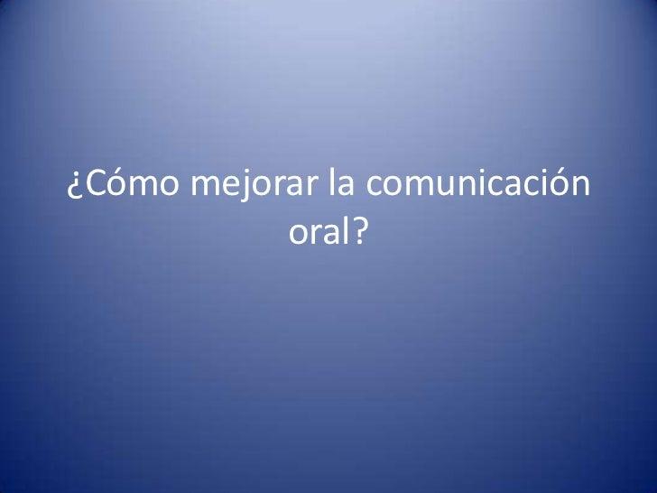 ¿Cómo mejorar la comunicación           oral?