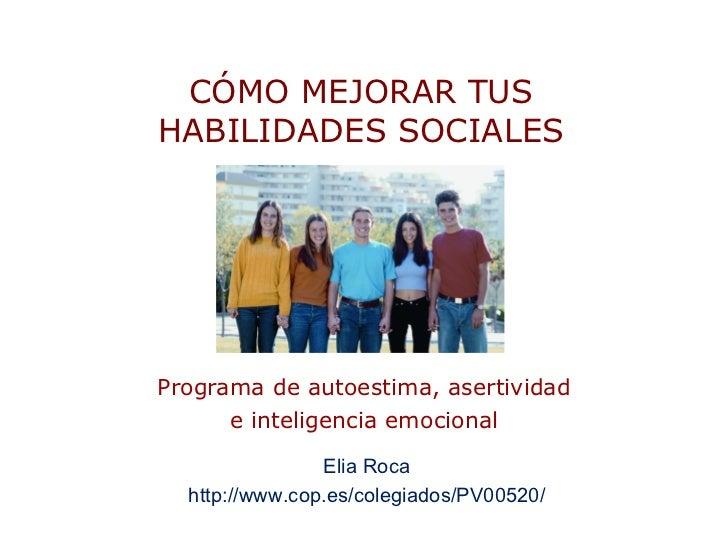 CÓMO MEJORAR TUSHABILIDADES SOCIALESPrograma de autoestima, asertividad      e inteligencia emocional                Elia ...