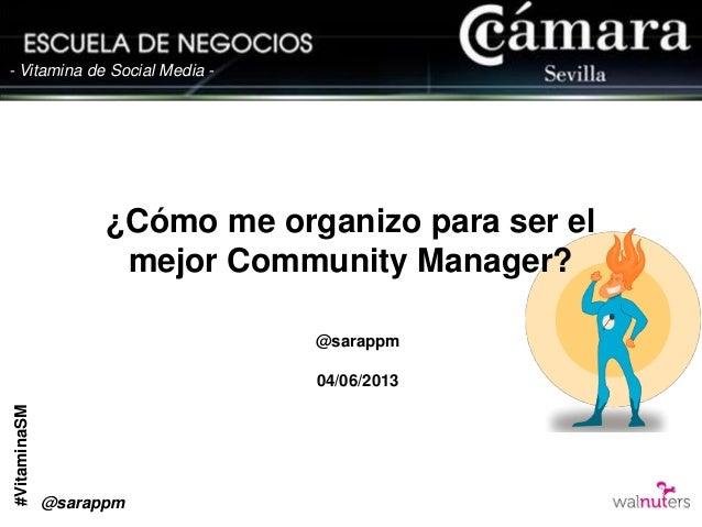 #VitaminaSM- Vitamina de Social Media -¿Cómo me organizo para ser elmejor Community Manager?@sarappm04/06/2013@sarappm