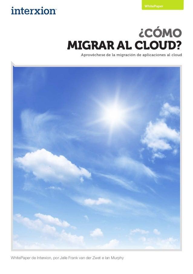 ¿CÓMOMIGRAR AL CLOUD?Aprovéchese de la migración de aplicaciones al cloudWhitePaper de Interxion, por Jelle Frank van der ...