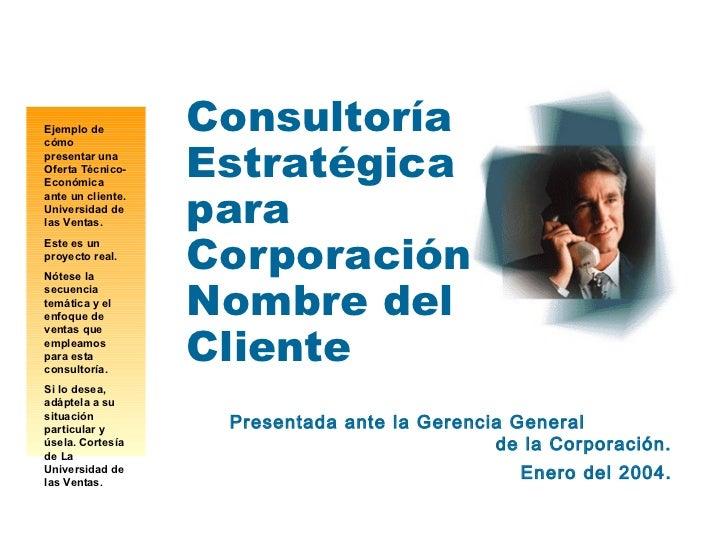 Ejemplo de         Consultoría                   Estratégicacómopresentar unaOferta Técnico-Económica                   pa...