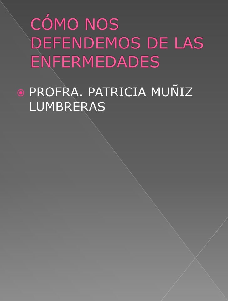 CÓMO NOS DEFENDEMOS DE LAS ENFERMEDADES<br />PROFRA. PATRICIA MUÑIZ LUMBRERAS<br />