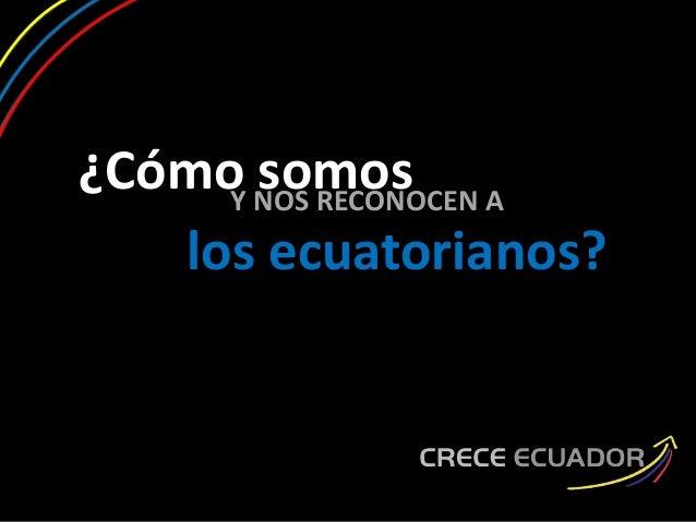 ¿Cómo somos los ecuatorianos? Y NOS RECONOCEN A