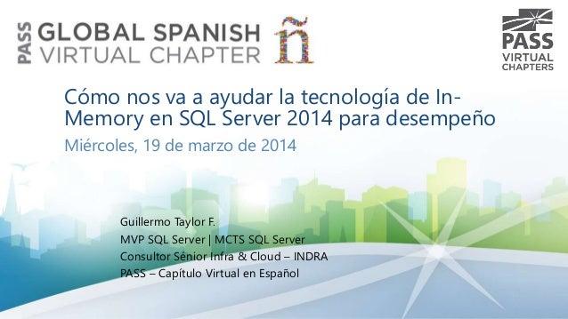 Cómo nos va a ayudar la tecnología de In- Memory en SQL Server 2014 para desempeño Miércoles, 19 de marzo de 2014 Guillerm...
