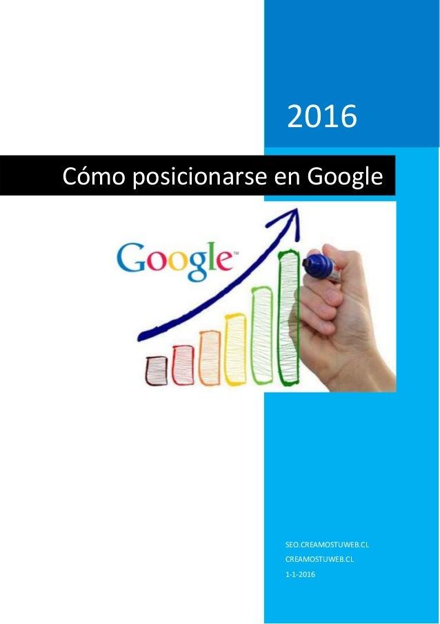 2016 SEO.CREAMOSTUWEB.CL CREAMOSTUWEB.CL 1-1-2016 Cómo posicionarse en Google