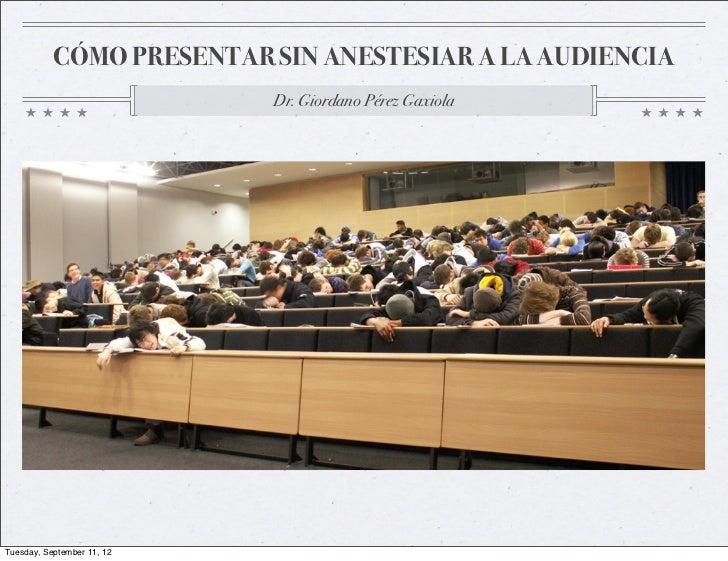 Cómo presentar sin anestesiar a la audiencia