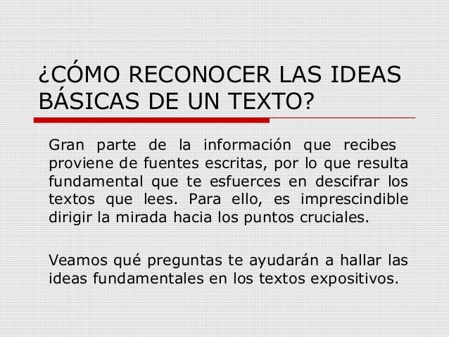 ¿CÓMO RECONOCER LAS IDEAS BÁSICAS DE UN TEXTO? Gran parte de la información que recibes proviene de fuentes escritas, por ...