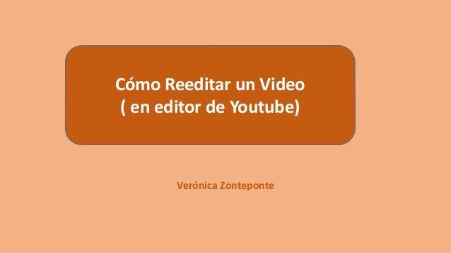 Verónica Zonteponte Cómo Reeditar un Video ( en editor de Youtube)