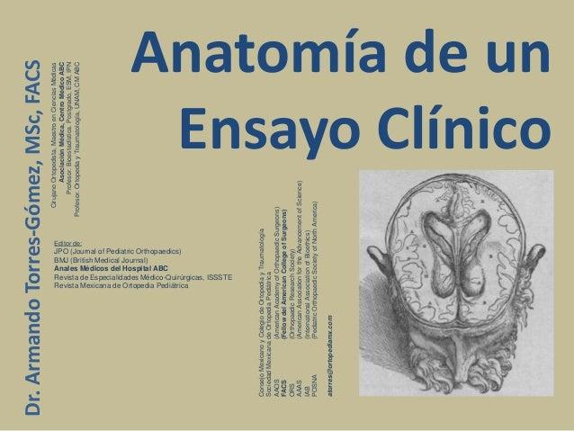 Anatomía de un Ensayo Clínico CirujanoOrtopedista,MaestroenCienciasMédicas AsociaciónMédica,CentroMédicoABC Profesor.Bioes...