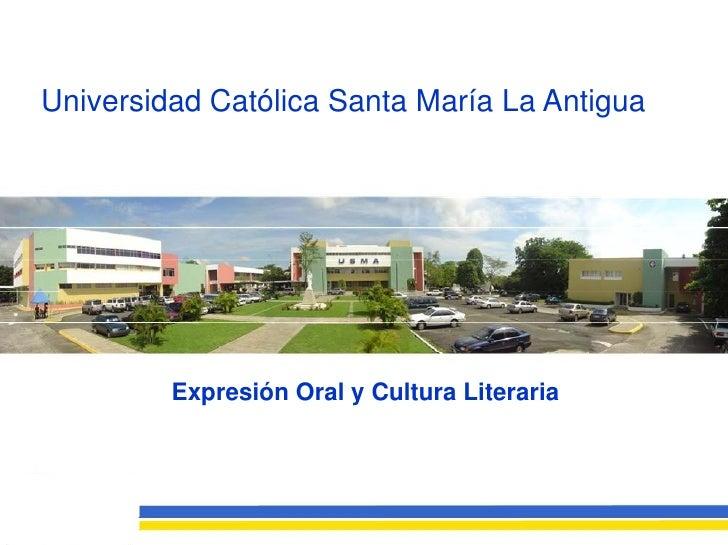 Universidad Católica Santa María La Antigua              Expresión Oral y Cultura Literaria