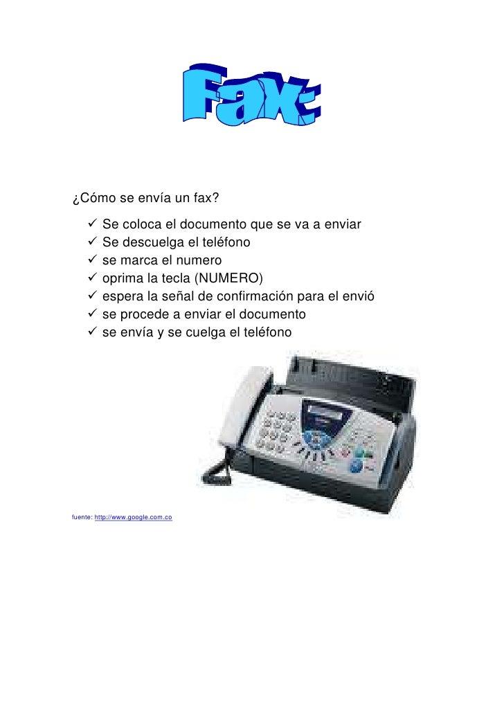 ¿Cómo se envía un fax?<br />Se coloca el documento que se va a enviar<br />Se descuelga el teléfono <br />se marca el nume...