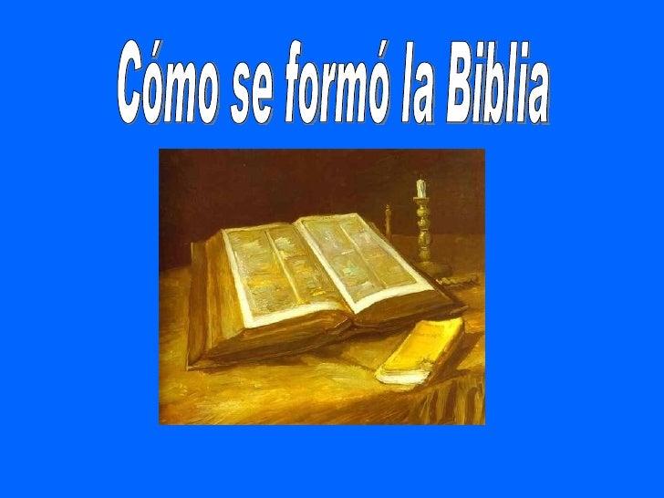 La Biblia nació en el pueblo de Israel. No la escribió una sola persona nise escribió de un día para otro. Se empezó a esc...