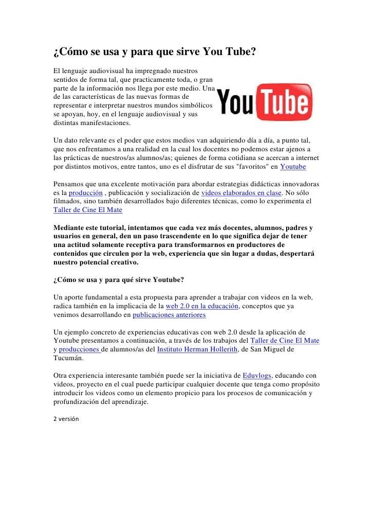 ¿Cómo se usa y para que sirve You Tube?<br />right0El lenguaje audiovisual ha impregnado nuestros sentidos de forma tal, q...