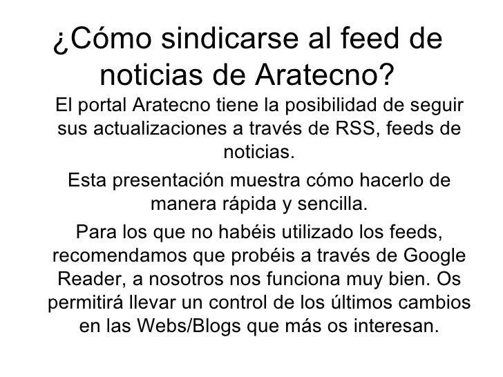 ¿Cómo sindicarse al feed de noticias de Aratecno? El portal Aratecno tiene la posibilidad de seguir sus actualizaciones a ...